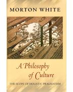 A Philosophy of Culture – The Scope of Holistic Pragmatism - WHITE, MORTON