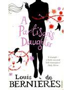 A Partisan's Daughter - BERNIÉRES, LOUISE de