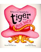 Who Ever Heard of a Tiger in a Pink Hat?! - McCOURT, NICOLA STOTT