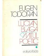 Lucian Blaga – Mitul Poetic - TODORAN, EUGEN