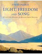 Light, Freedom and Song – A Cultural History of Modern Irish Writing - PIERCE, DAVID