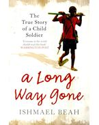 A Long Way Gone – The True Story of a Child Soldier - BEAH, ISHMAEL