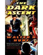The Dark Ascent - HUNT, WALTER H,
