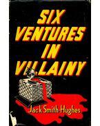 Six Ventures in Villainy - SMITH-HUGHES, JACK
