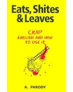 Eats, Shites & Leaves – Crap English and How to Use it - PARODY, A.