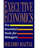 Executive Ecomonics – Ten Essential Tools for Managers - MAITAL, SHLOMO