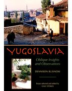 Yugoslavia – Oblique Insights and Observations - RUSINOW, DENNISON
