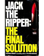 Jack the Ripper: The Final Solution - KNIGHT, STEPHEN