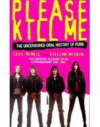 Please Kill Me – The Uncensored Oral History of Punk - McNEIL, LEGS – McCAIN, GILLIAN