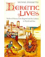 Heretic Lives - Medieval Heresy from Bogomil and the Cathars to Wyclif and Hus - FRASSETTO, MICHAEL