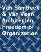 Van Sambeek & Van Veen Architecten Freedom of Organization - VAN SAMBEEK, ERNA – IBELINGS, HANS (ed)