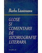 Glose şi comentarii de istoriografie literarã - LÃZÃREANU, BARBU