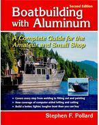 Boatbuilding with Aluminium - POLLARD, STEPHEN F.
