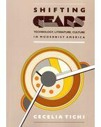 Shifting Gears – Technology, Literature, Culture in Modernist America - TICHI, CECELIA