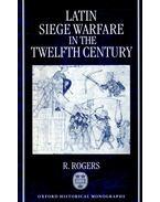 Latin Siege Warfare in the Twelfth Century - ROGERS, R.