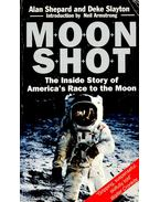 Moon Shot – The Inside Story of America's Race to the Moon - SHEPARD, ALAN – SLAYTON, DEKE