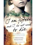 I am Fifteen and I Do Not Want to Die - Arnothy,Christine