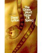 The Grass won't Grow till Spring - Lytton, David