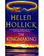 The Kingmaking - HOLLICK, HELEN