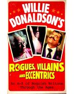 Willie Donandson's Rogues, Villains and Eccentrics – An A-Z of Roguish Britons Through the Ages - DONALDSON, WILLIAM
