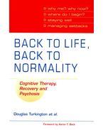 Back to Life, Back to Normality – Cognitive Therapy, Recovery and Psychosis - TURKINGTON, DOUGLAS – KINGDON, DAVID – RATHOD, SHANAYA – WILCOCK, SARAH K. J. - BRABBAN, ALISON – CROMARTY, PAUL – DUDLEY, ROBERT – GRAY, RICHARD – PELTON, JEREMY – SIDDLE, RON – WEIDEN, PETER