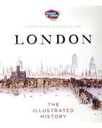 London – The Illustrated History - ROSS, CATHY – CLARK, JOHN