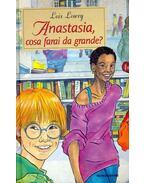Anastasia, cosa farai da grande? - Lois Lowry