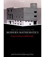 The Architecture of Modern Mathematics - Essays in History and Philosophy - FERREIRÓS, JOSÉ - GRAY, JEREMY J.