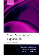 Mind, Morality, and Explanation - JACKSON, FRANK - PETTIT, PHILIP - SMITH, MICHAEL
