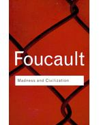 Madness and Civilization - Foucault, Michel