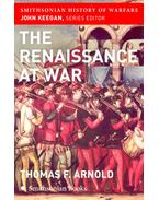 The Renaissance at War - ARNOLD, THOMAS F,