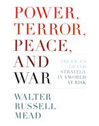 Power, Terror, Peace, and War - America's Grand Strategy in a World at Risk - MEAD, WALTER RUSSELL