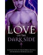 Love on the Dark Side - A Collection of Paranormal Erotica and Romance from Black Lace - GORDON, LINDSAY