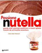 Passione Nutella. Grandi chef, premiati pasticceri e mastri gelatai travolti da un'insolita avventura - PADOVANI, CLARA VADA - PADOVANI, GIGI