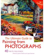 The Ultimate Guide to Painting from Photographs - MARKLE, JAMES - VANOVER, LAYNE