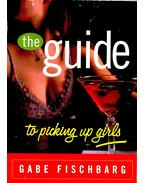 The Guide to Picking Up Girls - FISCHBARG, GABE