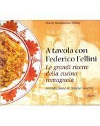A tavola con Federico Fellini; Le grandi ricette della cucina romagnola - FELLINI, MARIA MADDALENA