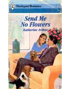 Send Me No Flowers - Katherine Arthur