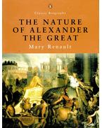 The Nature of Alexander  the Great - Renault, Mary