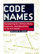 Code names - Deciphering U. S. Military Plans, Programs, and Operations in the 9/11 World - ARKIN, WILLIAM M.
