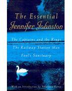 The Essential Jennifer Johnston (The Captains and the Kings - The Railway Station Man - Fool's Sanctuary) - Johnston, Jennifer