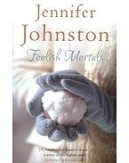 Foolish Mortals - Johnston, Jennifer