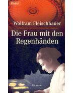 Die Frau mit den Regenhänden - FLEISCHHAUER, WOLFRAM