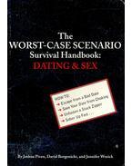 The Worst-case Scenario Survival Handbook: Dating & Sex - PIVEN, JOSHUA - BORGENICHT, DAVID - WORICK, JENNIFER