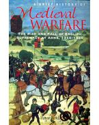 A Brief History of Medieval Warfare - The Rise and Fall of English Supremacy at Arms, 1314-1485 - REID, PETER