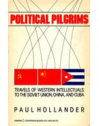 Political Pilgrims - Travels of Western Intellectuals to the Soviet Union, China, and Cuba - HOLLANDER, PAUL