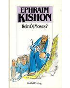 Kein Öl Moses? - Ephraim Kishon
