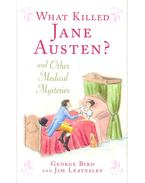 What Killed Jane Austen and Other Medical Mysteries - BIRO, GEORGE - LEAVESLEY, JIM