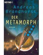 Der Metamorph - BRANDHORST, ANDREAS