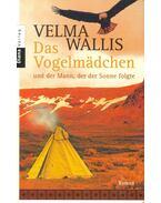Das Vogelmädchen und der Mann, der der Sonne folgte - WALLIS, VELMA